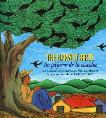The Harvest Birds/Los Pajaros De LA Cosecha By Lopez De Mariscal, Blanca/ Flores, Enrique (ILT)